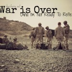 War is Over (And I'm Not Ready To Reflect)